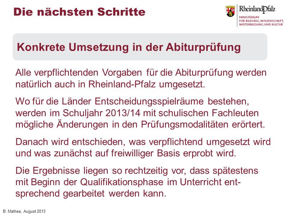 B. Mathea, August 2013 Alle verpflichtenden Vorgaben für die Abiturprüfung werden natürlich auch in Rheinland-Pfalz umgesetzt. Wo für die Länder Entsc