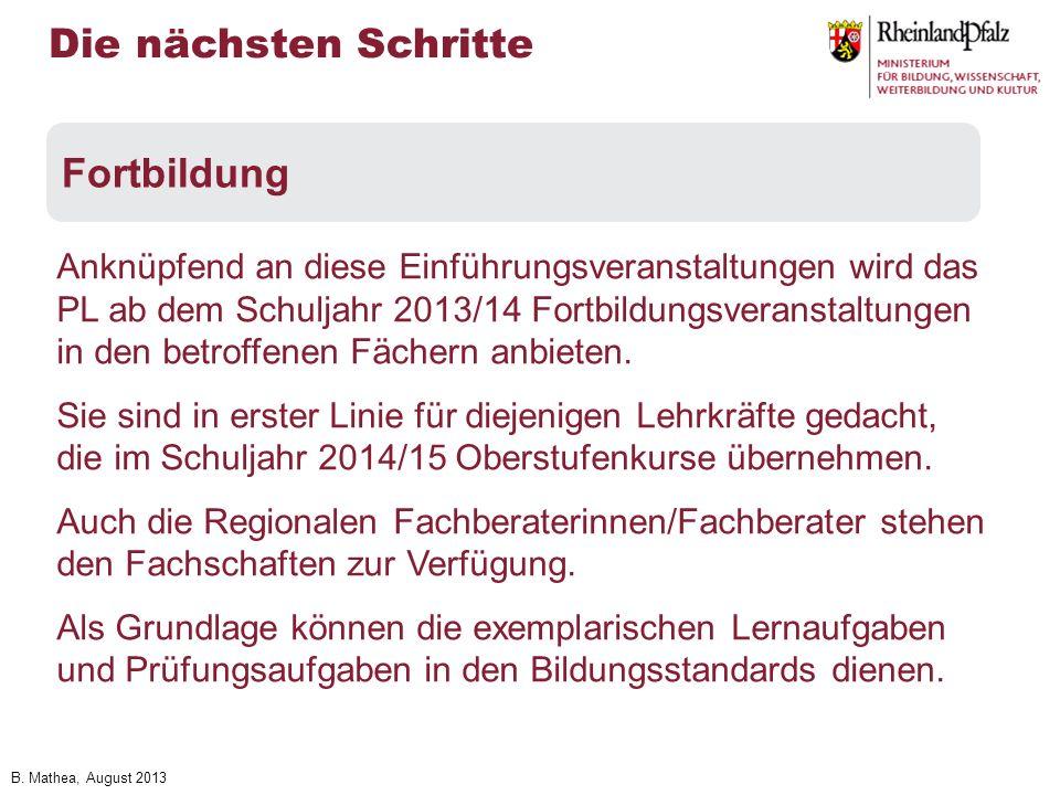 B. Mathea, August 2013 Anknüpfend an diese Einführungsveranstaltungen wird das PL ab dem Schuljahr 2013/14 Fortbildungsveranstaltungen in den betroffe