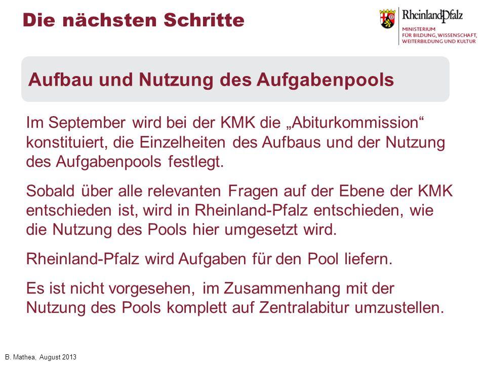 B. Mathea, August 2013 Im September wird bei der KMK die Abiturkommission konstituiert, die Einzelheiten des Aufbaus und der Nutzung des Aufgabenpools