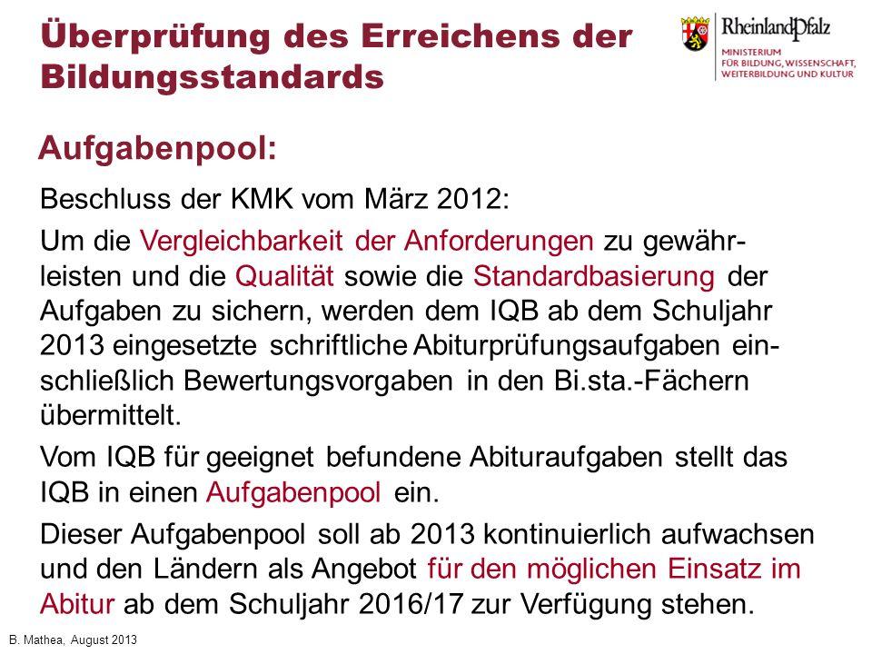 B. Mathea, August 2013 Beschluss der KMK vom März 2012: Um die Vergleichbarkeit der Anforderungen zu gewähr- leisten und die Qualität sowie die Standa
