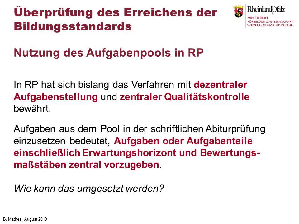 B. Mathea, August 2013 In RP hat sich bislang das Verfahren mit dezentraler Aufgabenstellung und zentraler Qualitätskontrolle bewährt. Aufgaben aus de