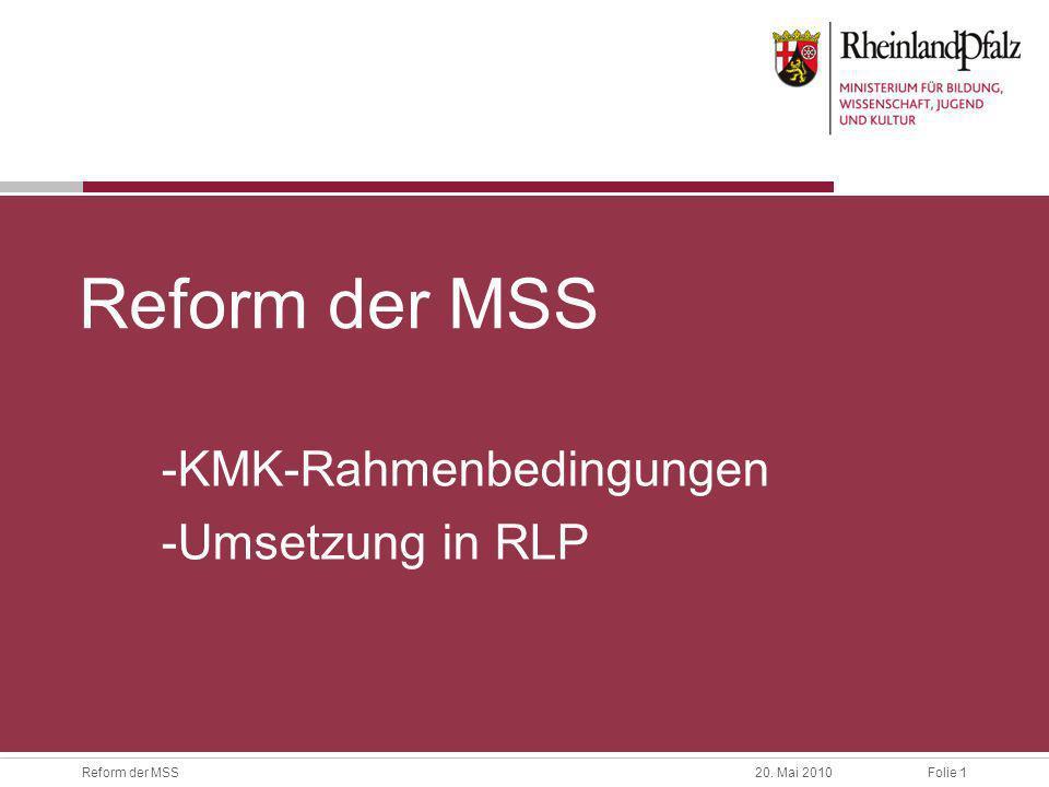 Folie 1Reform der MSS20. Mai 2010 Reform der MSS -KMK-Rahmenbedingungen -Umsetzung in RLP