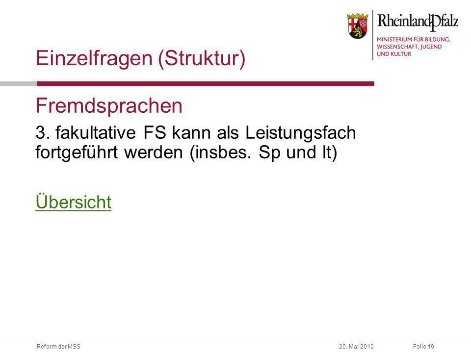 Folie 19Reform der MSS20. Mai 2010 Einzelfragen (Struktur) Fremdsprachen 3. fakultative FS kann als Leistungsfach fortgeführt werden (insbes. Sp und I