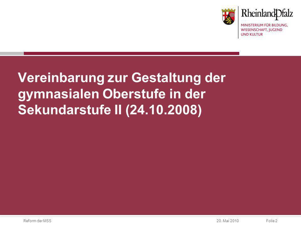 Folie 2Reform der MSS20. Mai 2010 Vereinbarung zur Gestaltung der gymnasialen Oberstufe in der Sekundarstufe II (24.10.2008)