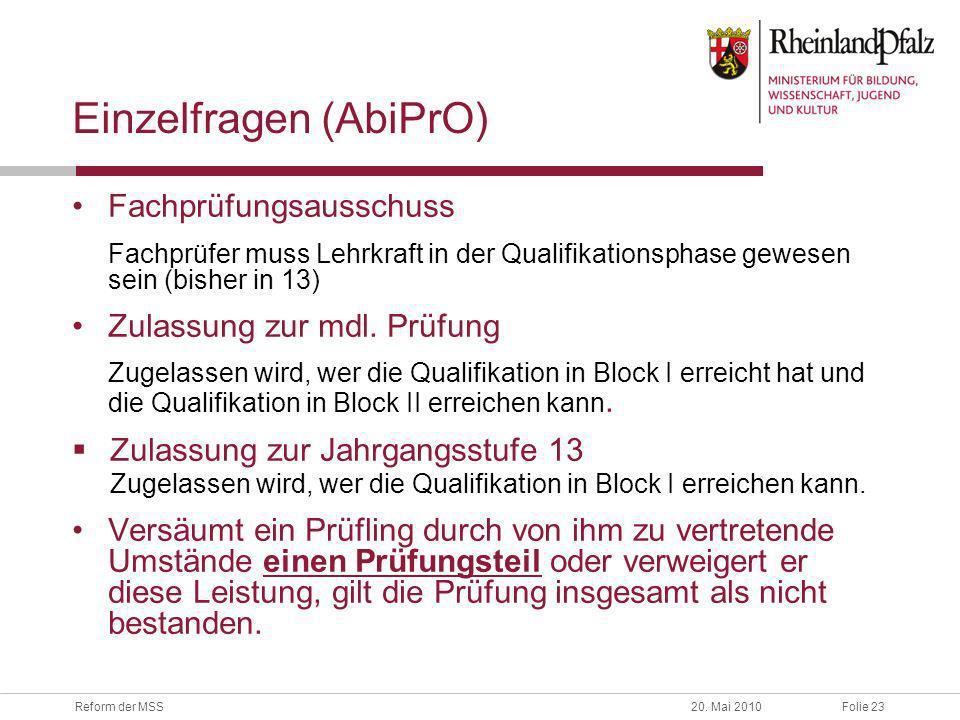Folie 23Reform der MSS20. Mai 2010 Einzelfragen (AbiPrO) Fachprüfungsausschuss Fachprüfer muss Lehrkraft in der Qualifikationsphase gewesen sein (bish