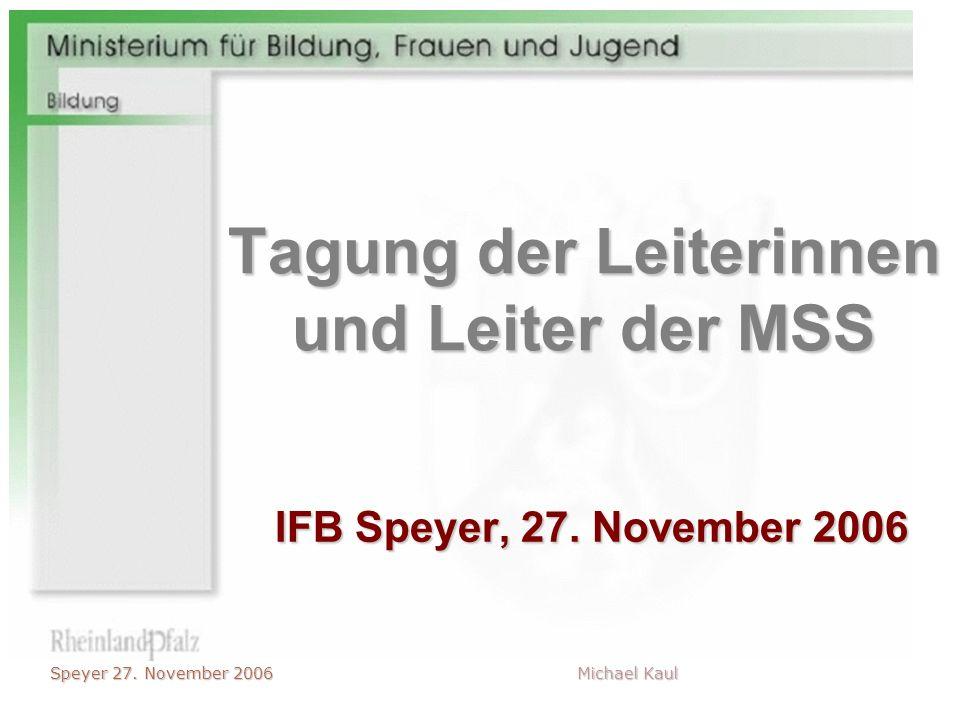 Speyer 27. November 2006 Michael Kaul Tagung der Leiterinnen und Leiter der MSS IFB Speyer, 27. November 2006