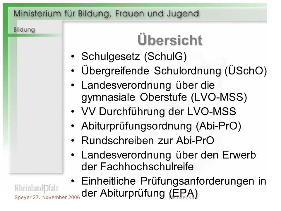 Speyer 27. November 2006 Michael Kaul Übersicht Schulgesetz (SchulG) Übergreifende Schulordnung (ÜSchO) Landesverordnung über die gymnasiale Oberstufe