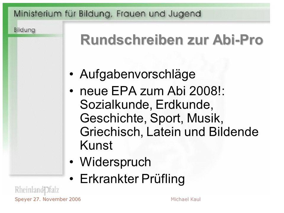 Speyer 27. November 2006 Michael Kaul Rundschreiben zur Abi-Pro Aufgabenvorschläge neue EPA zum Abi 2008!: Sozialkunde, Erdkunde, Geschichte, Sport, M