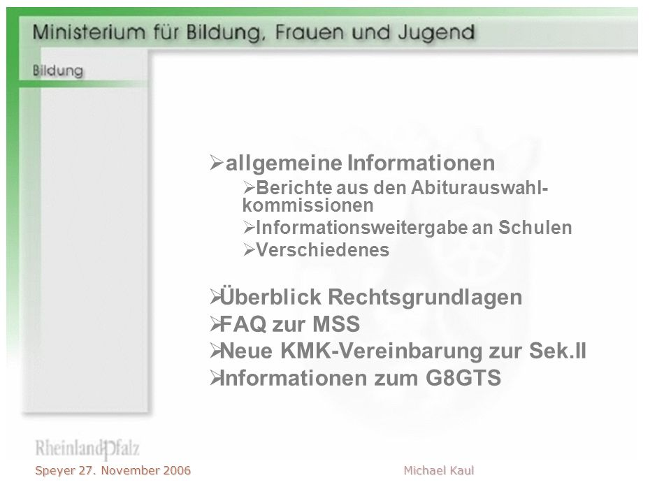Speyer 27. November 2006 Michael Kaul allgemeine Informationen Berichte aus den Abiturauswahl- kommissionen Informationsweitergabe an Schulen Verschie