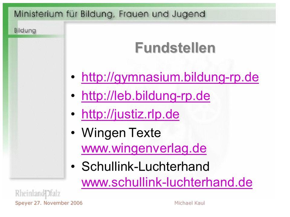 Speyer 27. November 2006 Michael Kaul Fundstellen http://gymnasium.bildung-rp.de http://leb.bildung-rp.de http://justiz.rlp.de Wingen Texte www.wingen