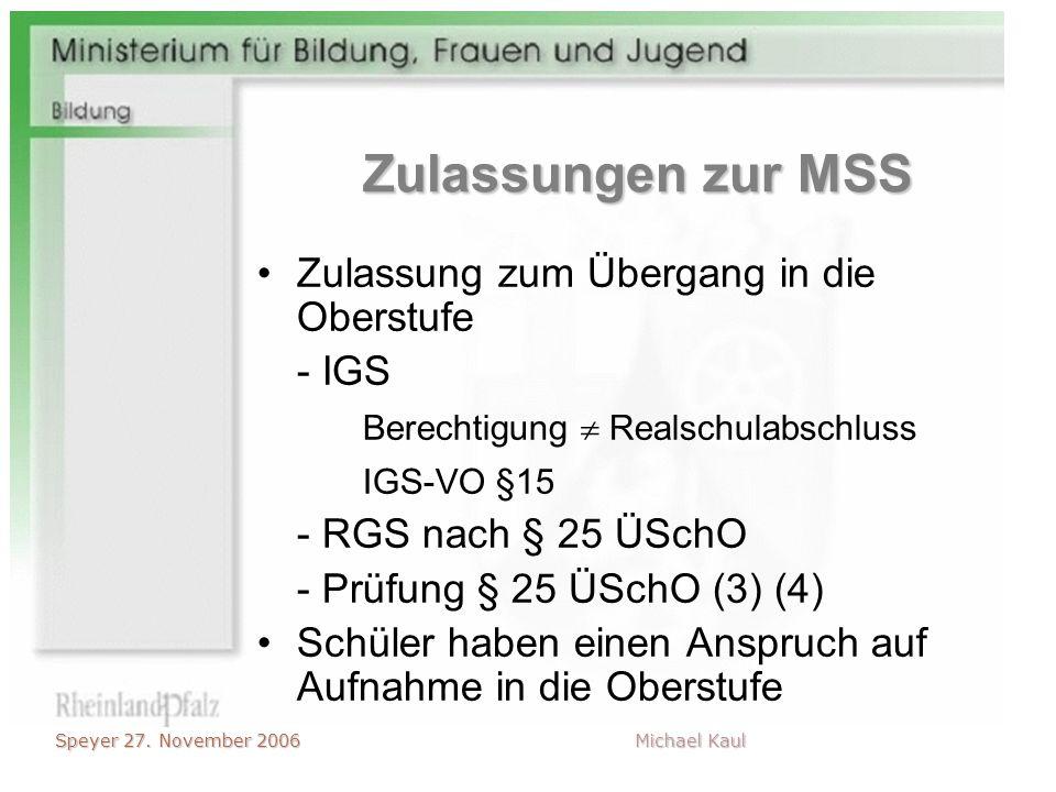 Speyer 27. November 2006 Michael Kaul Zulassungen zur MSS Zulassung zum Übergang in die Oberstufe - IGS Berechtigung Realschulabschluss IGS-VO §15 - R