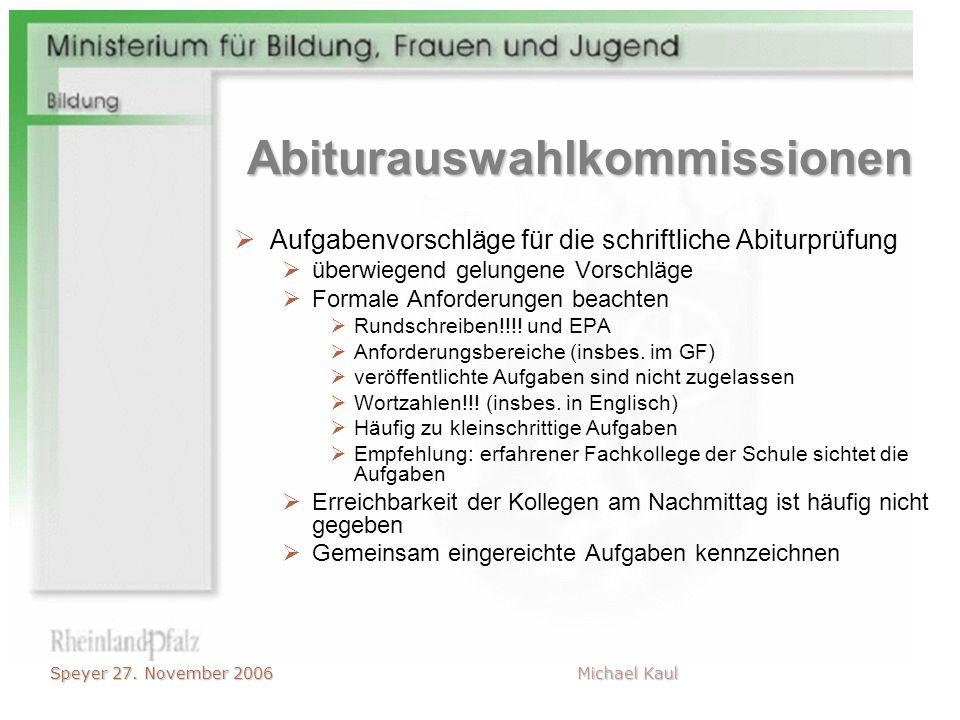 Speyer 27. November 2006 Michael Kaul Abiturauswahlkommissionen Aufgabenvorschläge für die schriftliche Abiturprüfung überwiegend gelungene Vorschläge