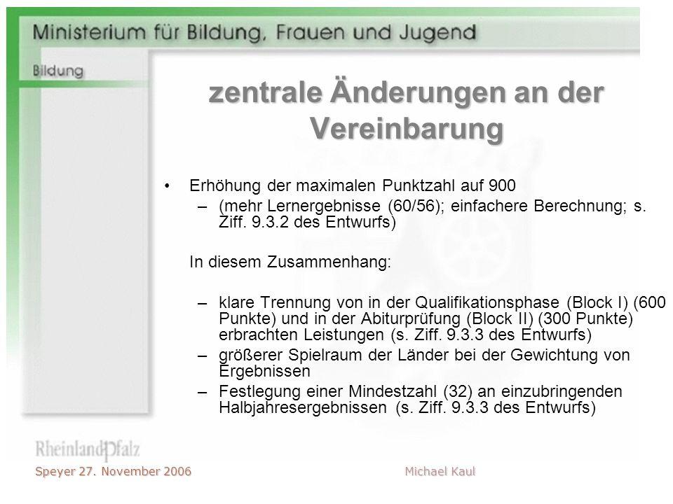 Speyer 27. November 2006 Michael Kaul zentrale Änderungen an der Vereinbarung Erhöhung der maximalen Punktzahl auf 900 –(mehr Lernergebnisse (60/56);