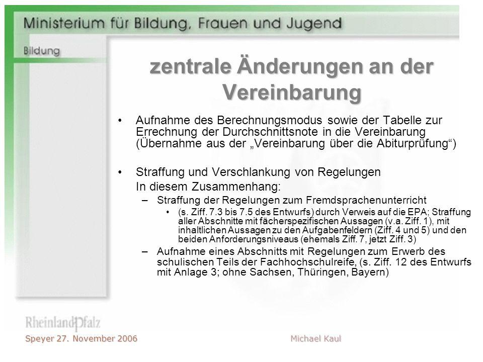 Speyer 27. November 2006 Michael Kaul zentrale Änderungen an der Vereinbarung Aufnahme des Berechnungsmodus sowie der Tabelle zur Errechnung der Durch