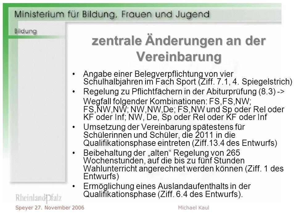 Speyer 27. November 2006 Michael Kaul zentrale Änderungen an der Vereinbarung Angabe einer Belegverpflichtung von vier Schulhalbjahren im Fach Sport (