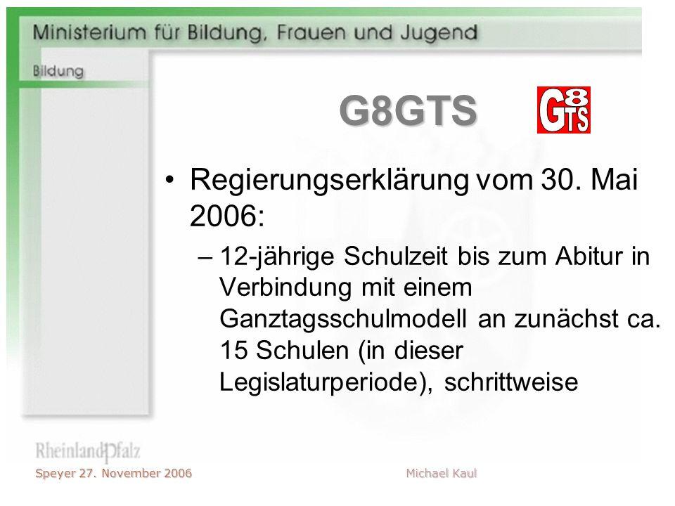 G8GTS Regierungserklärung vom 30. Mai 2006: –12-jährige Schulzeit bis zum Abitur in Verbindung mit einem Ganztagsschulmodell an zunächst ca. 15 Schule