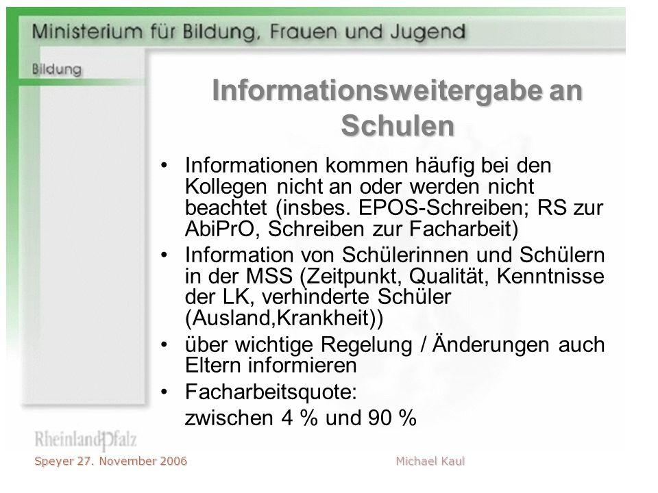 Speyer 27. November 2006 Michael Kaul Informationsweitergabe an Schulen Informationen kommen häufig bei den Kollegen nicht an oder werden nicht beacht