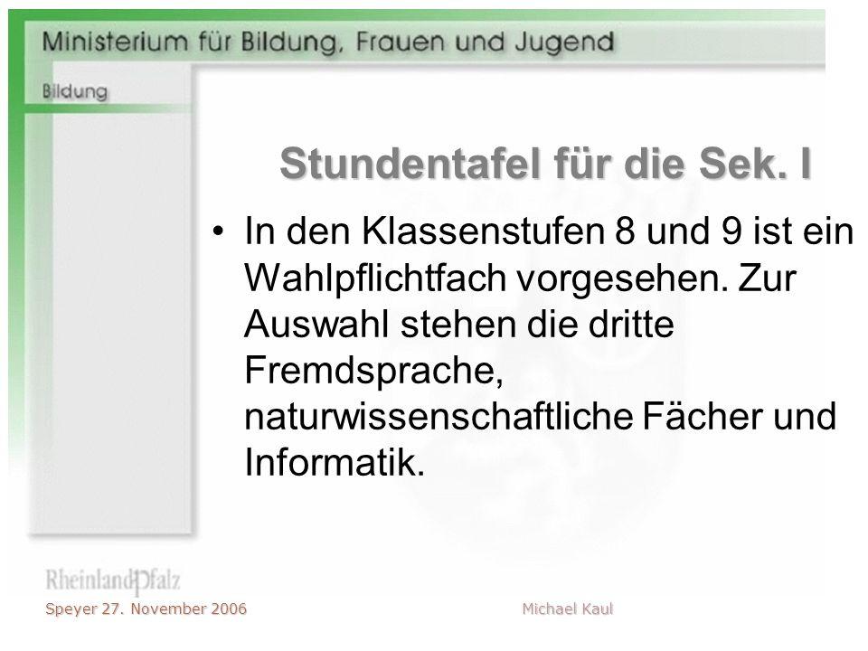 Speyer 27. November 2006 Michael Kaul In den Klassenstufen 8 und 9 ist ein Wahlpflichtfach vorgesehen. Zur Auswahl stehen die dritte Fremdsprache, nat