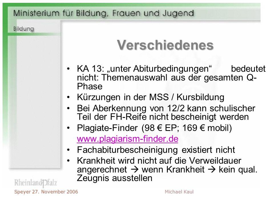 Speyer 27. November 2006 Michael Kaul Verschiedenes KA 13: unter Abiturbedingungenbedeutet nicht: Themenauswahl aus der gesamten Q- Phase Kürzungen in