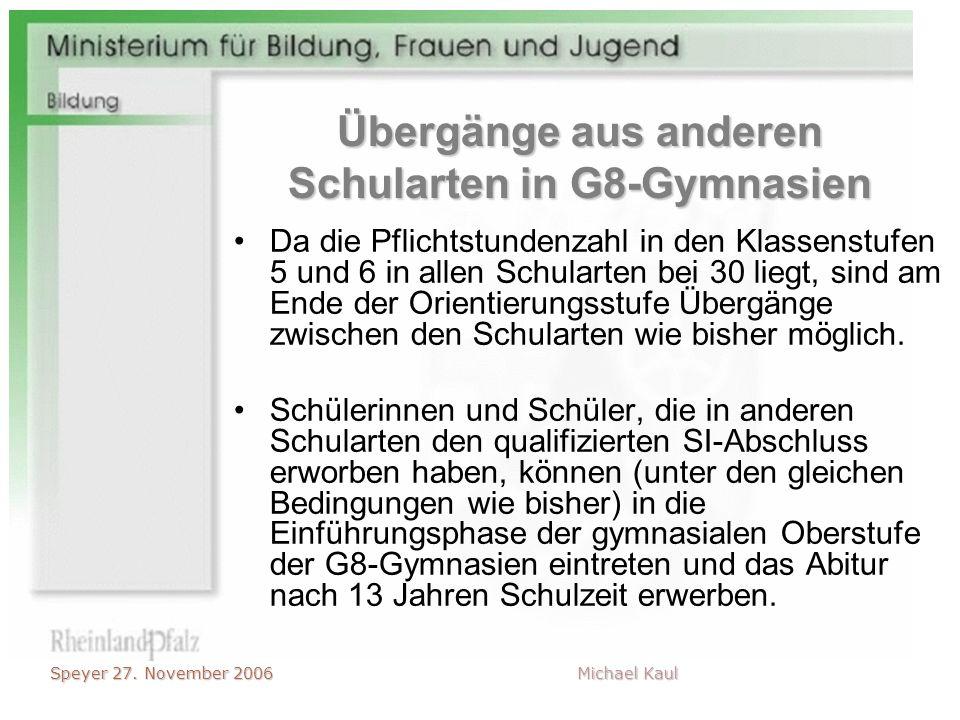 Speyer 27. November 2006 Michael Kaul Übergänge aus anderen Schularten in G8-Gymnasien Da die Pflichtstundenzahl in den Klassenstufen 5 und 6 in allen