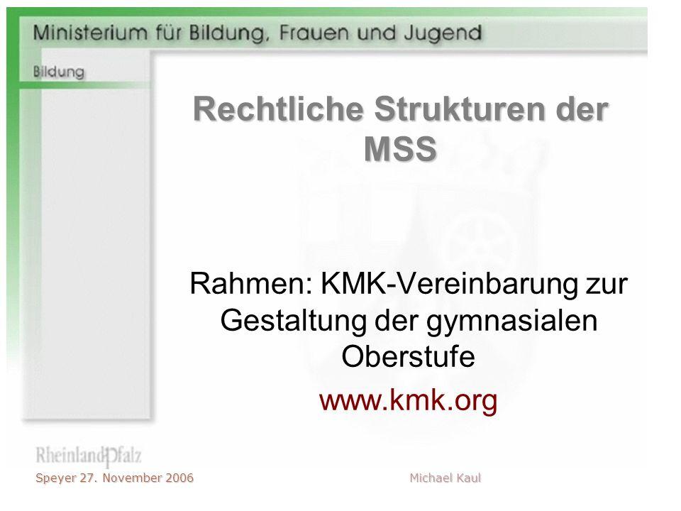 Speyer 27. November 2006 Michael Kaul RechtlcheStrukturen der MSS Rechtliche Strukturen der MSS Rahmen: KMK-Vereinbarung zur Gestaltung der gymnasiale
