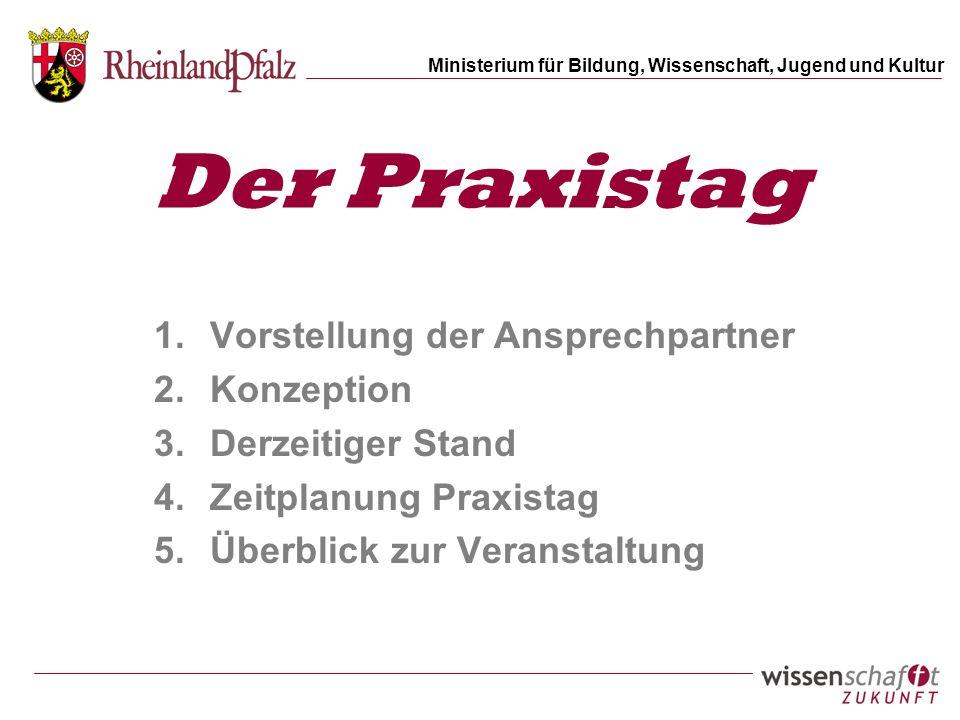 Ministerium für Bildung, Wissenschaft, Jugend und Kultur Der Praxistag 1.Vorstellung der Ansprechpartner 2.Konzeption 3.Derzeitiger Stand 4.Zeitplanun