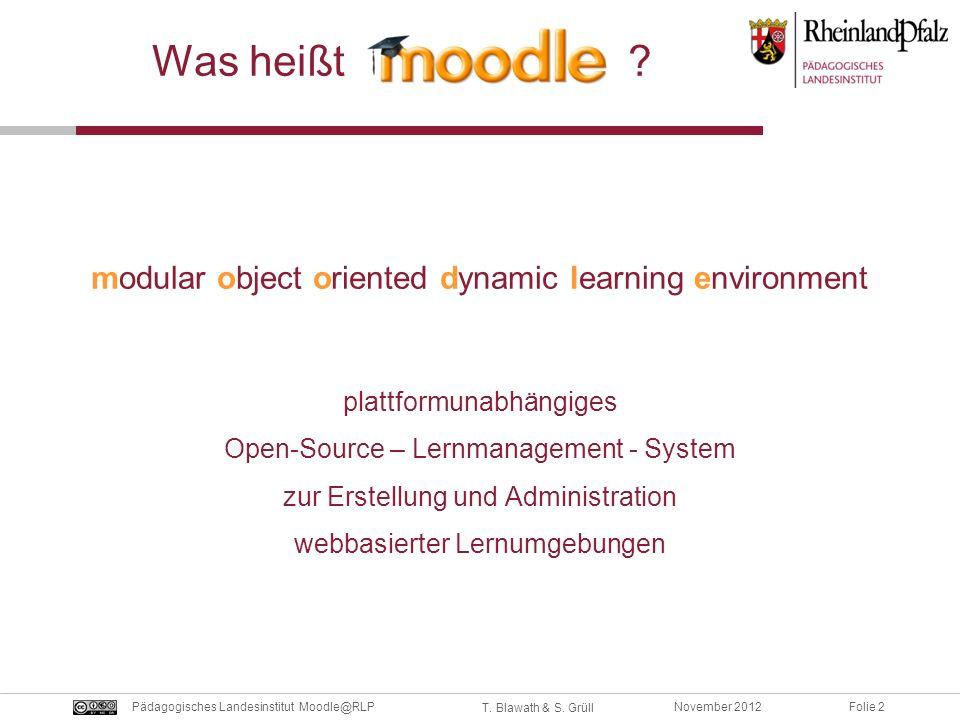 Folie 2November 2012Pädagogisches Landesinstitut Moodle@RLP T. Blawath & S. Grüll Was heißt ? plattformunabhängiges Open-Source – Lernmanagement - Sys