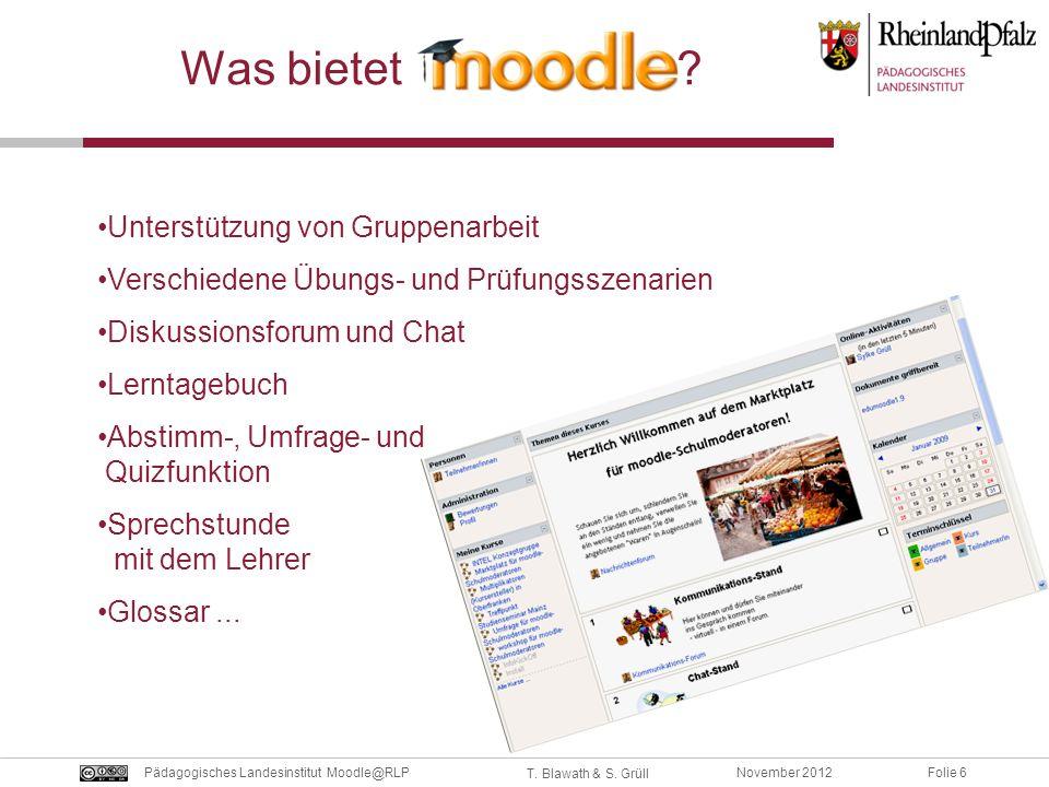 Folie 6November 2012Pädagogisches Landesinstitut Moodle@RLP T. Blawath & S. Grüll Was bietet ? Unterstützung von Gruppenarbeit Verschiedene Übungs- un