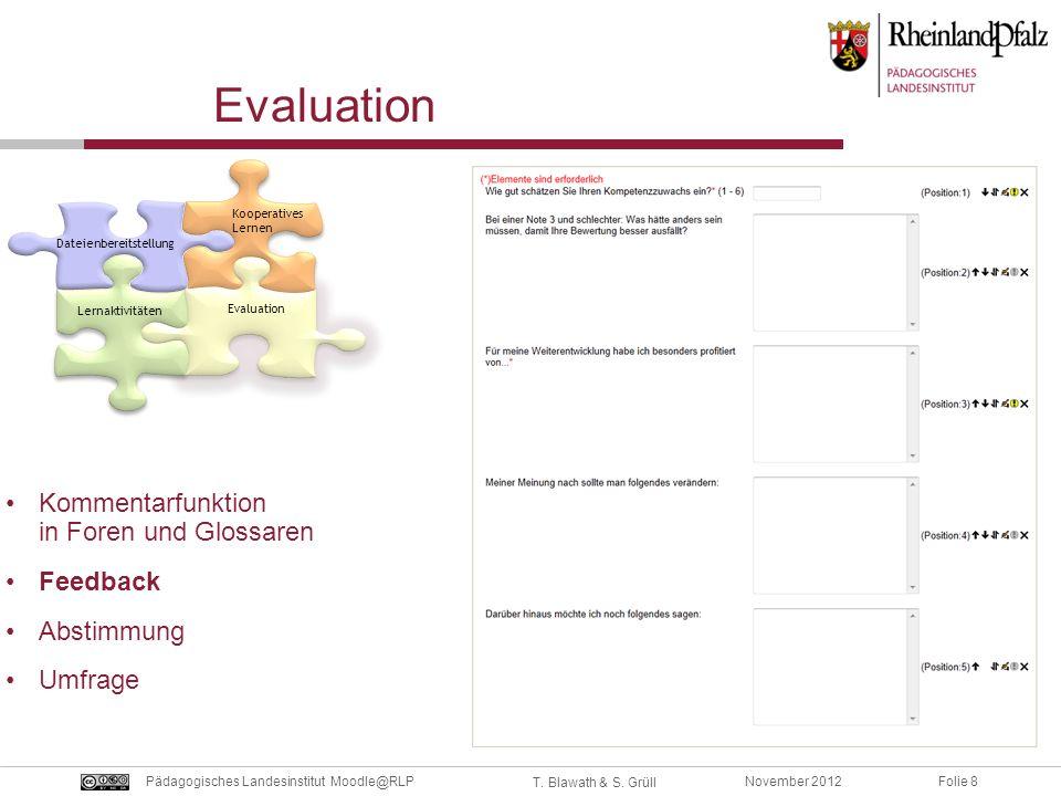 Folie 8November 2012Pädagogisches Landesinstitut Moodle@RLP T. Blawath & S. Grüll Evaluation Kommentarfunktion in Foren und Glossaren Feedback Abstimm