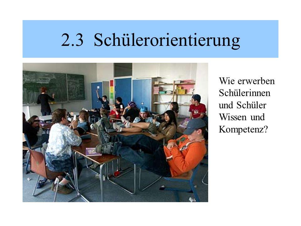 2.3 Schülerorientierung Wie erwerben Schülerinnen und Schüler Wissen und Kompetenz?
