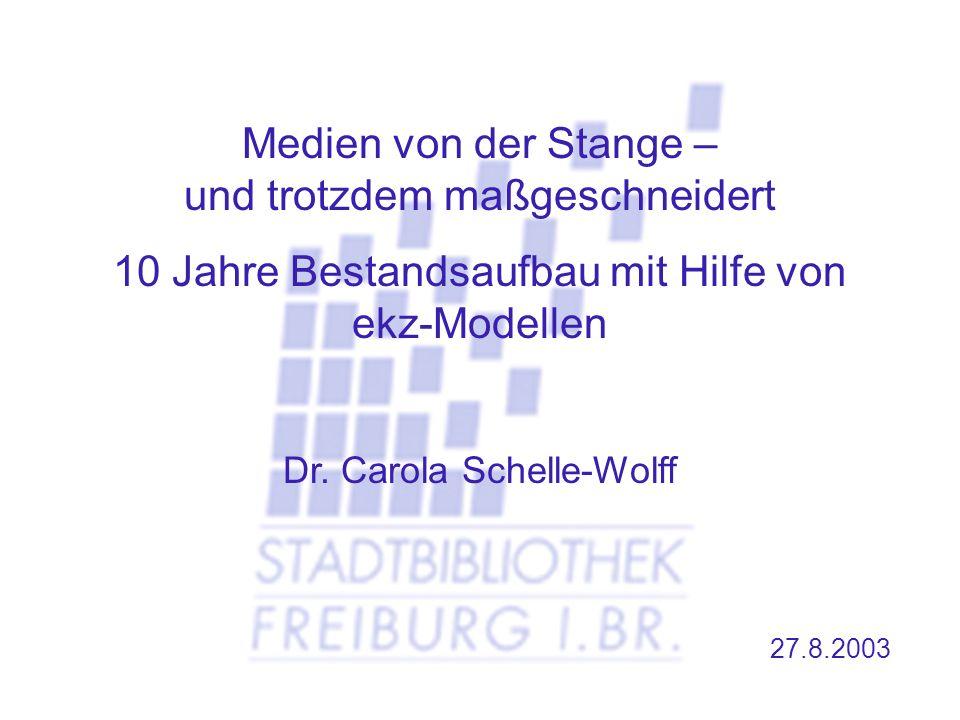 27.8.2003 Medien von der Stange – und trotzdem maßgeschneidert 10 Jahre Bestandsaufbau mit Hilfe von ekz-Modellen Dr. Carola Schelle-Wolff