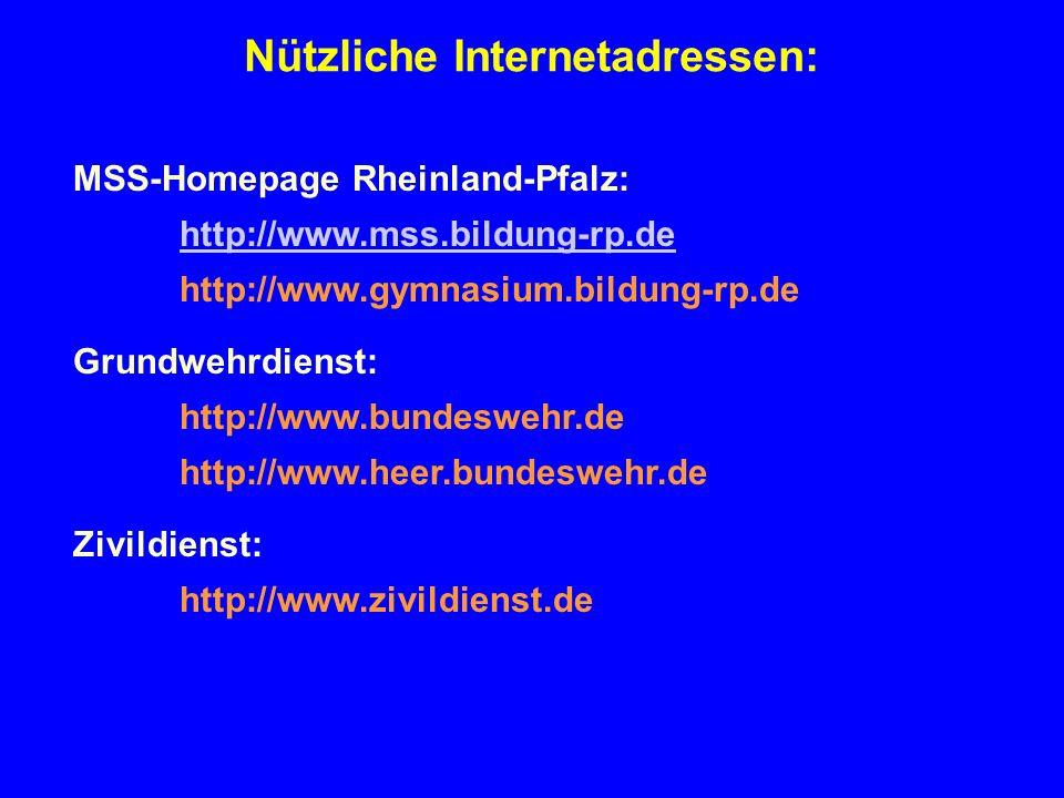 Nützliche Internetadressen: MSS-Homepage Rheinland-Pfalz: http://www.mss.bildung-rp.de http://www.gymnasium.bildung-rp.de Grundwehrdienst: http://www.
