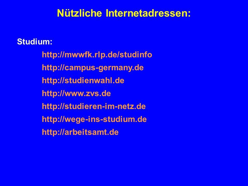 Nützliche Internetadressen: Studium: http://mwwfk.rlp.de/studinfo http://campus-germany.de http://studienwahl.de http://www.zvs.de http://studieren-im