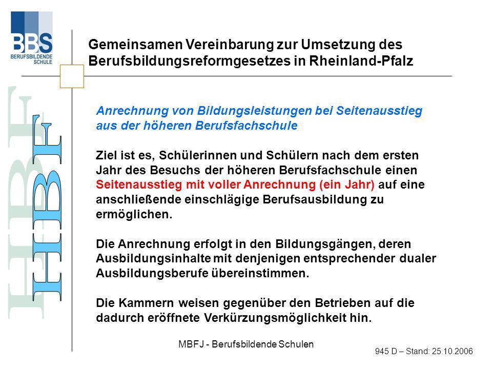 MBFJ - Berufsbildende Schulen 945 D – Stand: 25.10.2006 Gemeinsamen Vereinbarung zur Umsetzung des Berufsbildungsreformgesetzes in Rheinland-Pfalz Anr