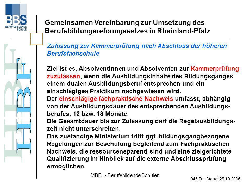 MBFJ - Berufsbildende Schulen 945 D – Stand: 25.10.2006 Gemeinsamen Vereinbarung zur Umsetzung des Berufsbildungsreformgesetzes in Rheinland-Pfalz Zul