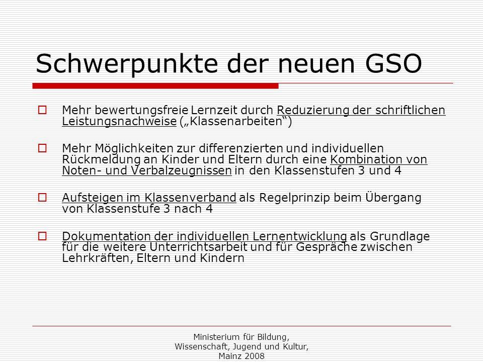 Ministerium für Bildung, Wissenschaft, Jugend und Kultur, Mainz 2008 Schwerpunkte der neuen GSO Mehr bewertungsfreie Lernzeit durch Reduzierung der sc