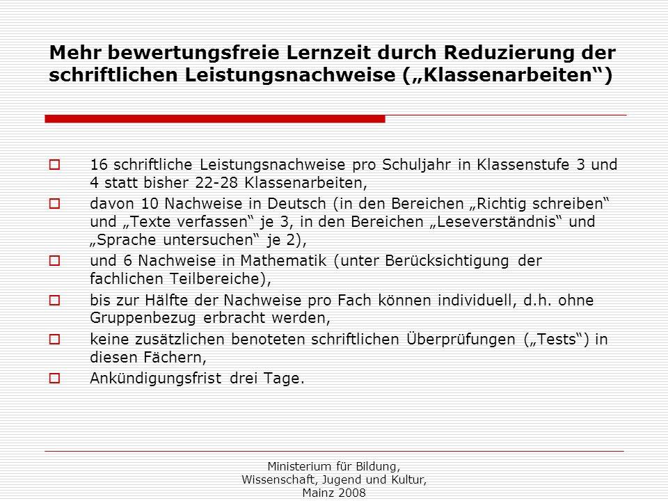 Ministerium für Bildung, Wissenschaft, Jugend und Kultur, Mainz 2008 Mehr bewertungsfreie Lernzeit durch Reduzierung der schriftlichen Leistungsnachwe