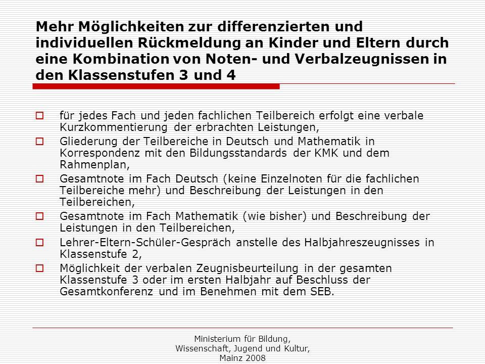 Ministerium für Bildung, Wissenschaft, Jugend und Kultur, Mainz 2008 Mehr Möglichkeiten zur differenzierten und individuellen Rückmeldung an Kinder un