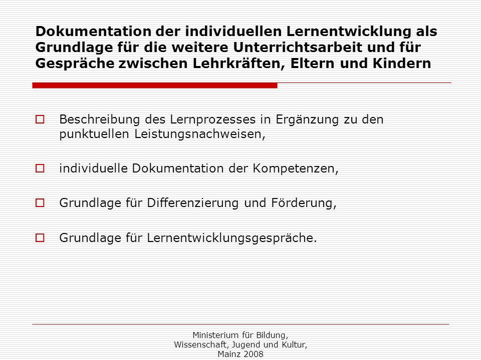 Ministerium für Bildung, Wissenschaft, Jugend und Kultur, Mainz 2008 Dokumentation der individuellen Lernentwicklung als Grundlage für die weitere Unt