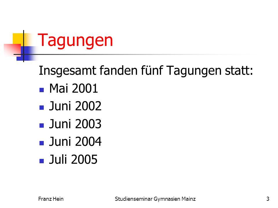 Franz HeinStudienseminar Gymnasien Mainz3 Tagungen Insgesamt fanden fünf Tagungen statt: Mai 2001 Juni 2002 Juni 2003 Juni 2004 Juli 2005