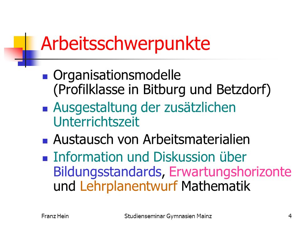 Franz HeinStudienseminar Gymnasien Mainz4 Arbeitsschwerpunkte Organisationsmodelle (Profilklasse in Bitburg und Betzdorf) Ausgestaltung der zusätzlich