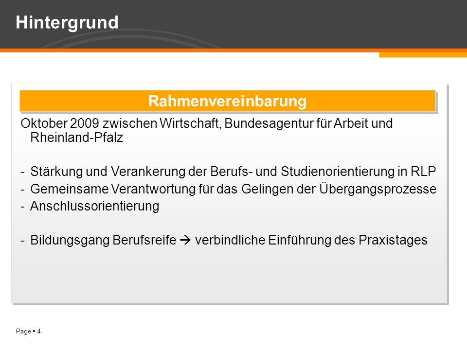 Page 4 Hintergrund Oktober 2009 zwischen Wirtschaft, Bundesagentur für Arbeit und Rheinland-Pfalz -Stärkung und Verankerung der Berufs- und Studienori
