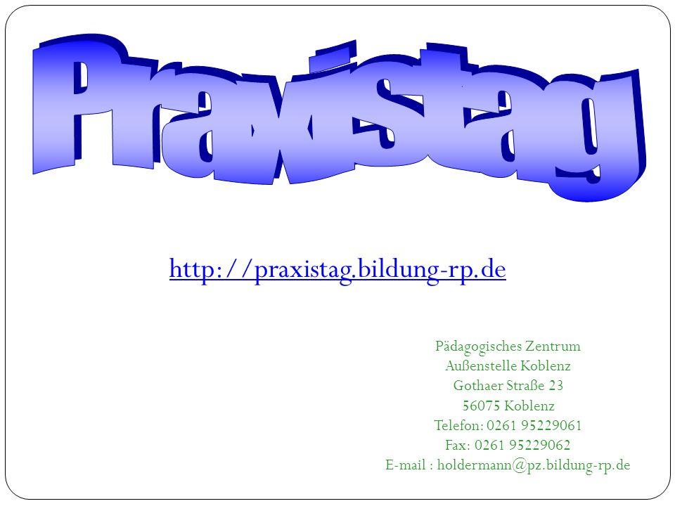 Pädagogisches Zentrum Außenstelle Koblenz Gothaer Straße 23 56075 Koblenz Telefon: 0261 95229061 Fax: 0261 95229062 E-mail : holdermann@pz.bildung-rp.de http://praxistag.bildung-rp.de