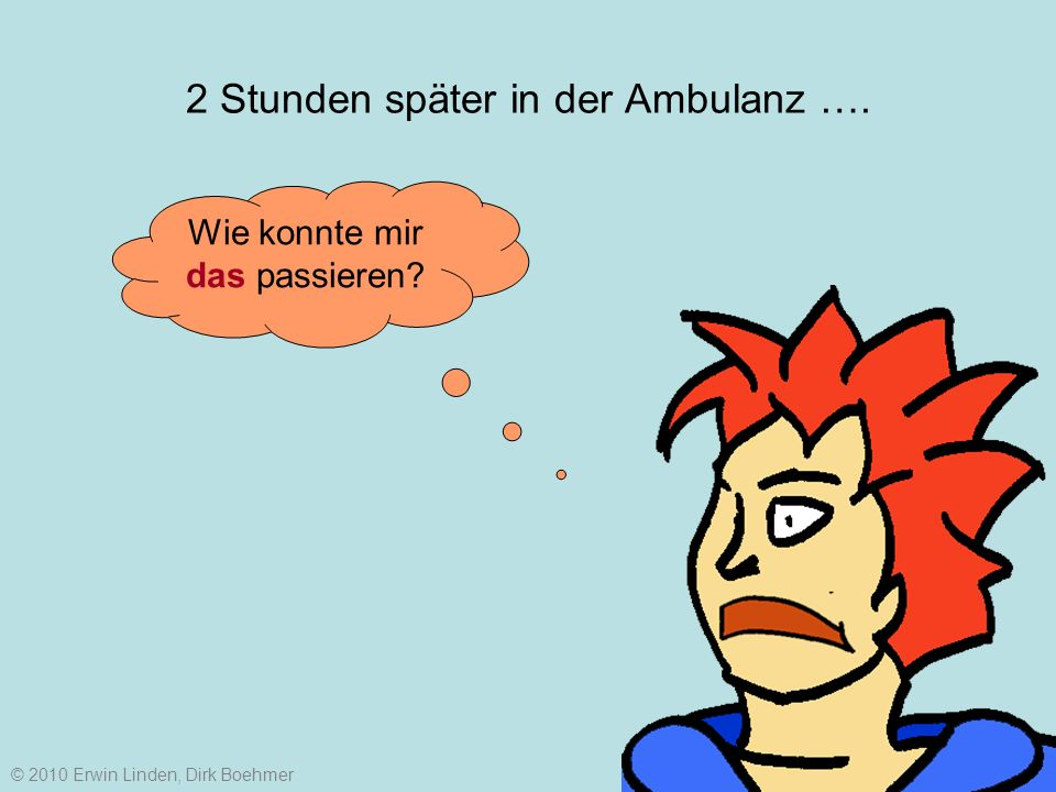 2 Stunden später in der Ambulanz …. Wie konnte mir das passieren © 2010 Erwin Linden, Dirk Boehmer