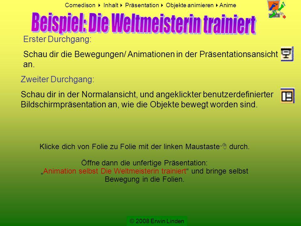 © 2008 Erwin Linden Folge den Anweisungen, die im Anleitungsbereich stehen.