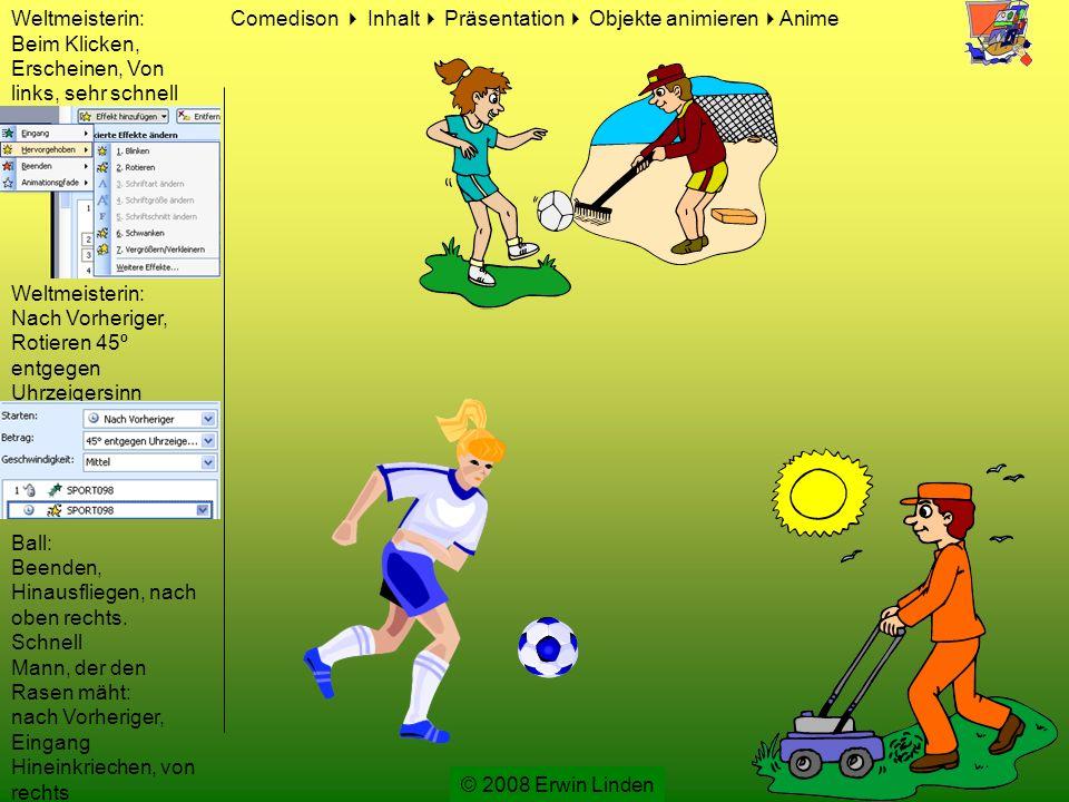 Weltmeisterin: Beim Klicken, Erscheinen, Von links, sehr schnell Weltmeisterin: Nach Vorheriger, Rotieren 45º entgegen Uhrzeigersinn Ball: Beenden, Hinausfliegen, nach oben rechts.