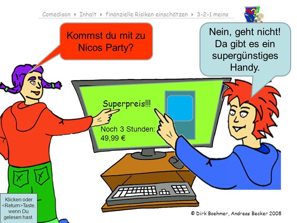 © Dirk Boehmer, Andreas Becker 2008 Comedison Inhalt finanzielle Risiken einschätzen 3-2-1 meins Superpreis!!! Nein, geht nicht! Da gibt es ein superg