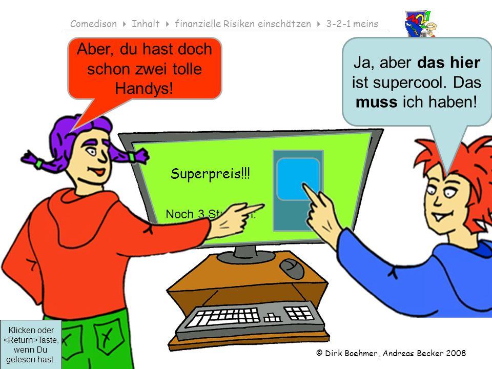 © Dirk Boehmer, Andreas Becker 2008 Comedison Inhalt finanzielle Risiken einschätzen 3-2-1 meins Superpreis!!! Ja, aber das hier ist supercool. Das mu