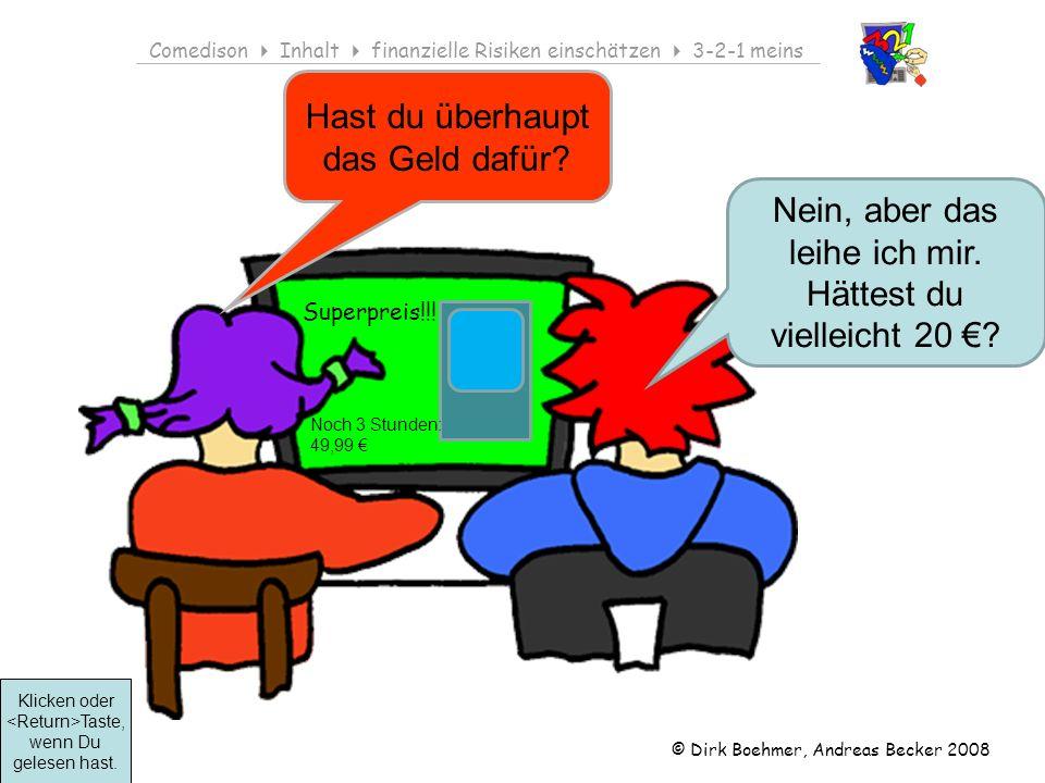 © Dirk Boehmer, Andreas Becker 2008 Comedison Inhalt finanzielle Risiken einschätzen 3-2-1 meins Klicken oder Taste, wenn Du gelesen hast.