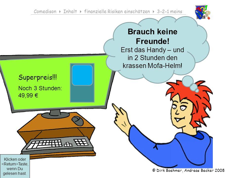© Dirk Boehmer, Andreas Becker 2008 Comedison Inhalt finanzielle Risiken einschätzen 3-2-1 meins Besprich den Fall in der Gruppe.